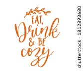 Eat  Drink And Be Cozy  ...
