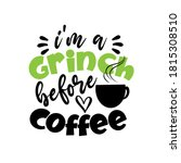 i'm a grinch before coffee ... | Shutterstock .eps vector #1815308510