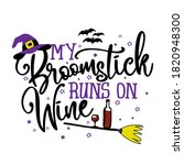 my broomstick runs on wine  ... | Shutterstock .eps vector #1820948300