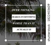 Small photo of Inspirational quote, motivational sayings, over thinking makes everything worse than it actually is.