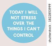 Today I Will Not Stress Over...