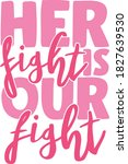 her fight is our fight   breast ... | Shutterstock .eps vector #1827639530