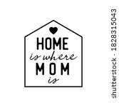 home is where mom is.... | Shutterstock .eps vector #1828315043
