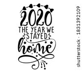 2020  the year we stayed home   ... | Shutterstock .eps vector #1831392109