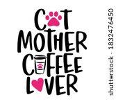cat mother coffee lover   words ... | Shutterstock .eps vector #1832476450
