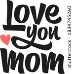 love you mom hand drawn vector...   Shutterstock .eps vector #1834745260