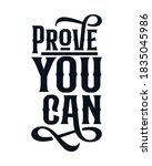 prove you can. hand drawn... | Shutterstock .eps vector #1835045986