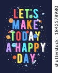Let's Make Today A Happy Day ...