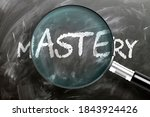 Learn, study and inspect mastery - pictured as a magnifying glass enlarging word mastery, symbolizes researching, exploring and analyzing meaning of mastery, 3d illustration