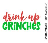 drink up grinches   calligraphy ... | Shutterstock .eps vector #1845607810
