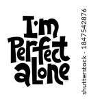 i am perfect alone   funny ... | Shutterstock .eps vector #1847542876