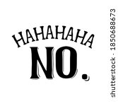 hahahaha no. slogan inscription.... | Shutterstock .eps vector #1850688673