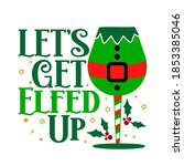 lets get elfed up   calligraphy ... | Shutterstock .eps vector #1853385046
