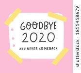 Goodbye 2020 And Never Comeback....