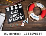 Luck Is Not A Strategy....