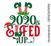 2020 elfed up   phrase for... | Shutterstock .eps vector #1856265496