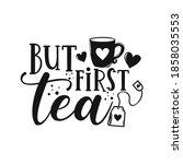 but first tea motivational... | Shutterstock .eps vector #1858035553