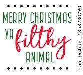 merry christmas ya filthy... | Shutterstock .eps vector #1858230790