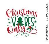 christmas vibes only   phrase... | Shutterstock .eps vector #1859738236