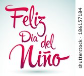 Feliz dia del nino - Happy children day text in spanish - vector lettering