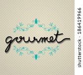 gourmet typo vector with floral ...   Shutterstock .eps vector #186419966