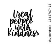 treat people with kindness... | Shutterstock .eps vector #1866767413