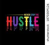 never stop the hustle.... | Shutterstock .eps vector #1870309126