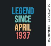 Legend since April 1937 - retro vintage birthday typography design for Tshirt
