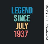 Legend since July 1937 - retro vintage birthday typography design for Tshirt