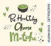 be healthy choose matcha. flat... | Shutterstock .eps vector #1874062846