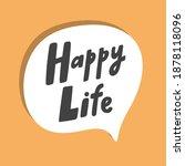 happy life. hand drawn sticker... | Shutterstock .eps vector #1878118096