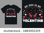 My Dog Is My Valentine T Shirt...