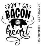 don't go bacon my heart  don't... | Shutterstock .eps vector #1887362329