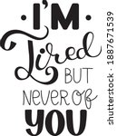 i'm tired but never of you....   Shutterstock .eps vector #1887671539