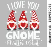 i love you gnome matter what... | Shutterstock .eps vector #1889552056