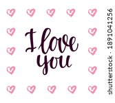 hand drawn phrase i love you.... | Shutterstock .eps vector #1891041256