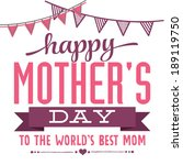 happy mother's day to the world'... | Shutterstock .eps vector #189119750