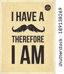 i have a moustache therefore i... | Shutterstock .eps vector #189138269