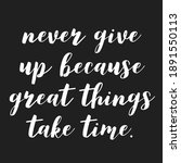 Never Give Up Because Great...