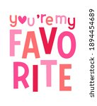 """""""you're my favorite"""" typography ... 