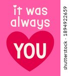 """it was always you"" typography... | Shutterstock .eps vector #1894922659"