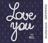 love you so much. nautical... | Shutterstock .eps vector #189599453