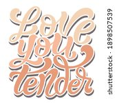 love you tender   positive... | Shutterstock .eps vector #1898507539
