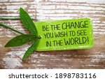 Be The Change You Wish To See...