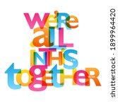 we're all in this together.... | Shutterstock .eps vector #1899964420
