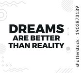 dreams are better than reality   Shutterstock .eps vector #1902873139