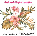 hand painted botanical realistic tropical composition with hibiscus flowers, monstera leaf, areca palm leaf, small flowers and foliage. Tonal hawaiian painting