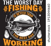 the worst day fishing is better ...   Shutterstock .eps vector #1913044660