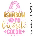Rainbow Is My Favorite Color  ...