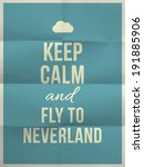 keep calm and fly to neverland... | Shutterstock .eps vector #191885906